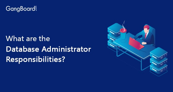 What are the Database Administrator Responsibilities