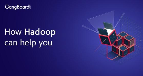 How Hadoop Can Help You