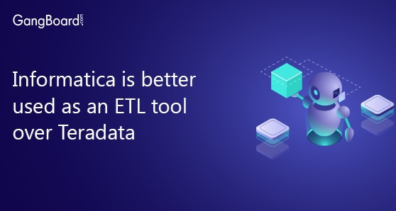Informatica is better used as an ETL tool over Teradata