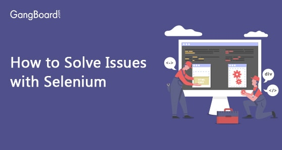 How to Solve Issues with Selenium