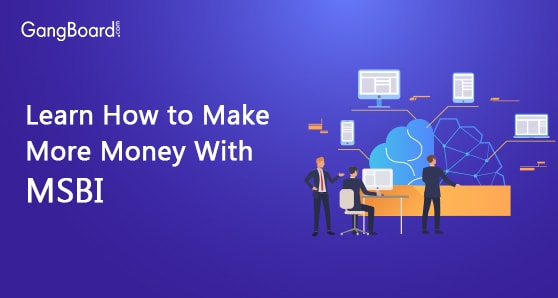 Learn How to Make More Money With MSBI