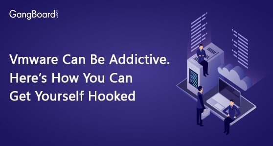 Vmware Can Be Addictive