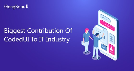 Biggest Contribution Of CodedUI To IT Industry