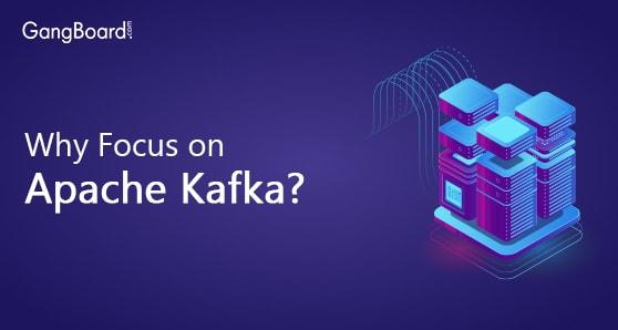 Why Focus on Apache Kafka