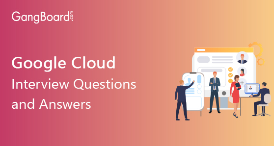 Google Cloud Interview Questions