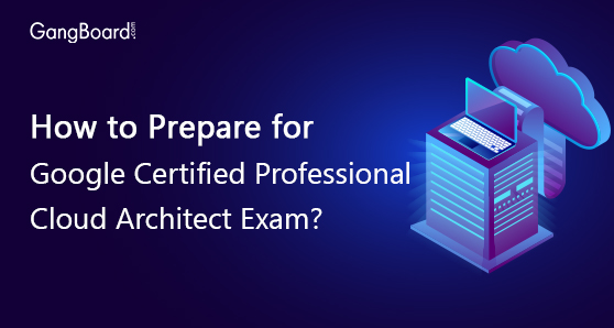Hw to prepare for google certified professional cloud architect exam