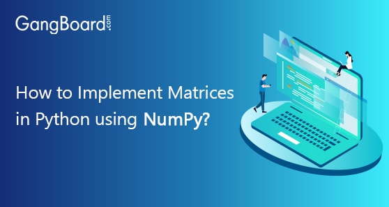How to Implement Matrices in Python using NumPy