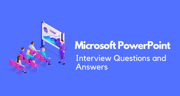 Microsoft PowerPoint Interview Questions and Answers